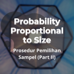 Probability Proportional to Size (PPS) – Prosedur Pemilihan Sampel (Part II)
